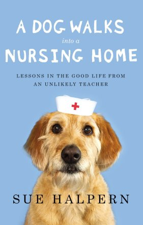a dog walks into a nursing home sue halpern