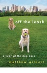 off the leash year at the dog park matthew gilbert